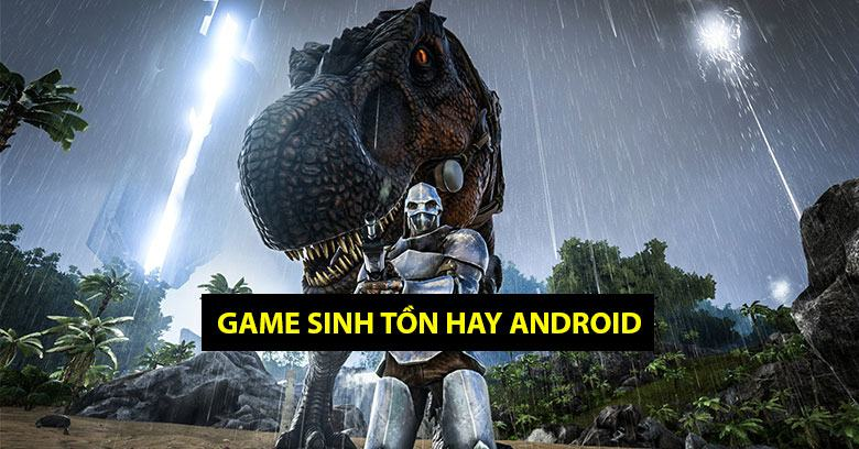 Các game sinh tồn hay android